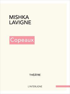 Copeaux, Mishka Lavigne