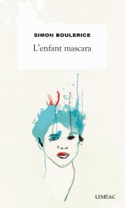 L'enfant mascara, Simon Boulerice, Leméac