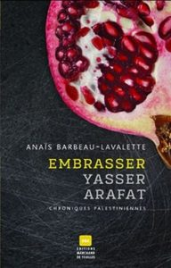 Embrasser Yasser Arafat, Anaïs Barbeau-Lavalette
