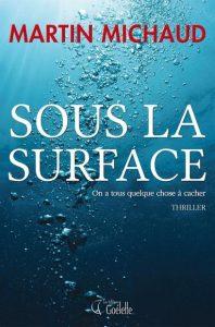 Sous la surface, Martin Michaud, Éditions Goélette